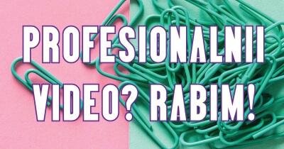 Profesionalni video? Rabim!